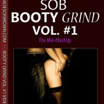 SOB Booty Grind (The Mix Mash-UP) Vol. #1